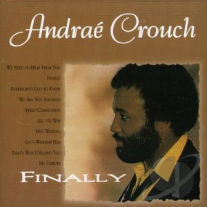 Andrae Crouch Finally