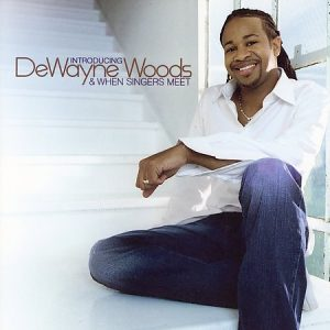 Dewayne Woods When Singers Meet
