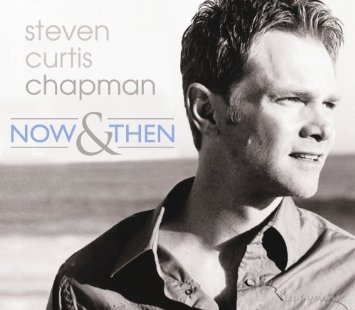 Steven Curtis Chapman Now & then