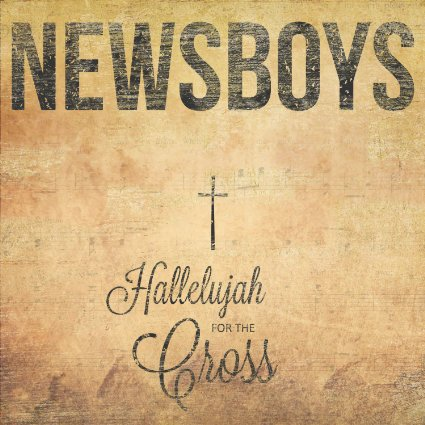 Newsboys Hallelujah for the Cross