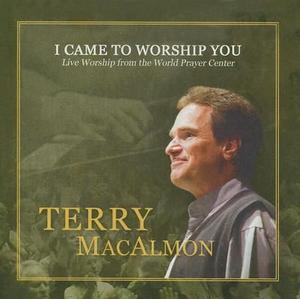 Terry MacAlmon I came to worship you