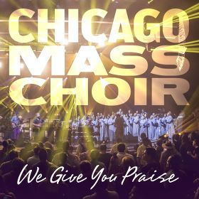 Chicago Mass Choir Give me your praise